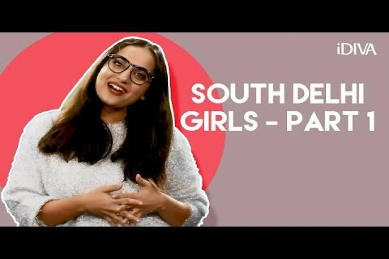 iDiva- Types Of South Delhi Girls: Part 1| Every South Delhi Girl In The World